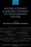 Micro-Change and Macro-Change in Diachronic Syntax (Oxford Studies in Diachronic and Historical Linguistics)