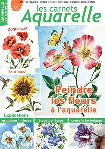 Les carnets aquarelle n°33: Peindre les fleurs à l'aquarelle (French Edition)
