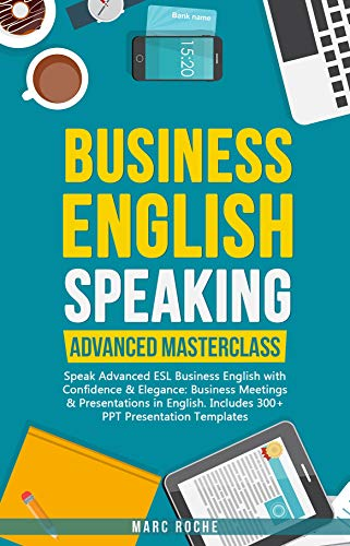 Business English Speaking: Advanced Masterclass – Speak Advanced ESL Business English with Confidence & Elegance: Business Meetings & Presentations in ... Originals Book Book 5) (English Edition)