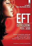 """EFT: istruzioni per l'uso: Tecniche di liberazione emozionale per superare le tue paure e cancellare """"con un dito"""" tutte le emozioni negative che ti tormentano"""