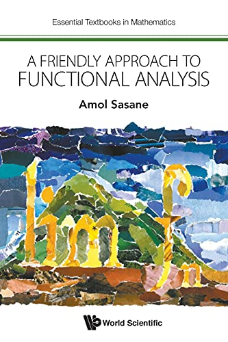 Compare Textbook Prices for Friendly Approach To Functional Analysis, A Essential Textbooks in Mathematics  ISBN 9781786343345 by Sasane, Amol