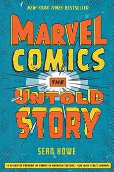 Marvel Comics: The Untold Story (English Edition) por [Sean Howe]