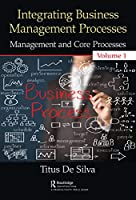 Integrating Business Management Processes: Volume 1: Management and Core Processes