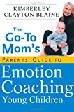 The Go-To Mom s Parents  Guide to Emotion Coaching Young Children