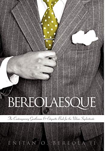 Bereolaesque: The Contemporary Gentleman & Etiquette Book for the Urban Sophisticate