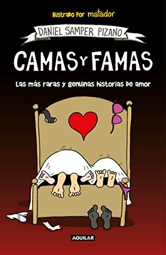 Camas Y Famas: Las Más Raras Y Genuinas Historias de Amor / Who You Lie in Bed With. the Rarest and Most Genuine Love Stories