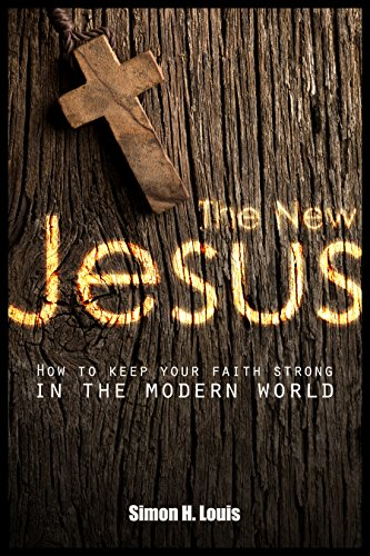 The  New Jesus: How to keep your faith strong in the modern world (Faith and modern life Book 1)