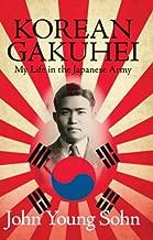 Korean Gakuhei: My Life in the Japanese Army