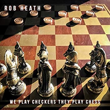 We Play Checkers They Play Chess