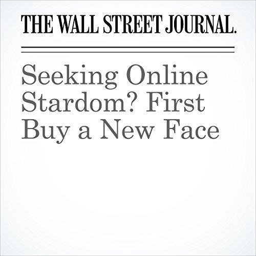 Seeking Online Stardom? First Buy a New Face copertina