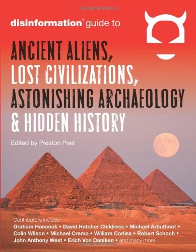 The Disinformation Guide to Ancient Aliens, Lost Civilizations, Astonishing Archaeology and Hidden History
