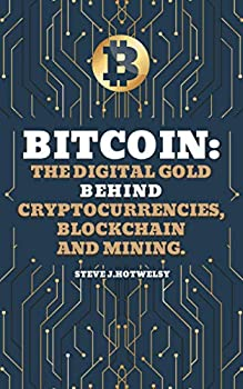 Bitcoin  The Digital Gold behind Cryptocurrencies Blockchain and Mining