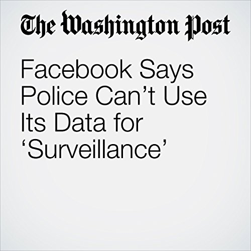 Facebook Says Police Can't Use Its Data for 'Surveillance' copertina