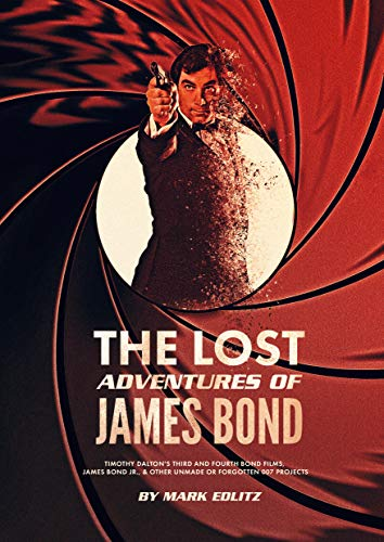 The Lost Adventures of James Bond: Timothy Dalton's Third and Fourth Bond Films, James Bond Jr., and Other Unmade or Forgotten 007 Projects (English Edition)