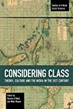 Image of Considering Class: Theory, Culture and the Media in the 21st Century (Studies in Critical Social Sciences (113))
