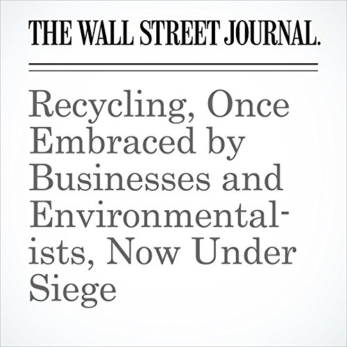 Recycling, Once Embraced by Businesses and Environmentalists, Now Under Siege copertina