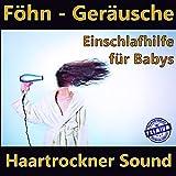 Föhn - Geräusche - Haartrockner Sound - Einschlafhilfe für Babys