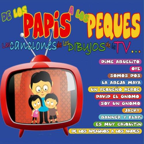 De los Papis a los Peques (Las Canciones de los Dibujos de la Tv)