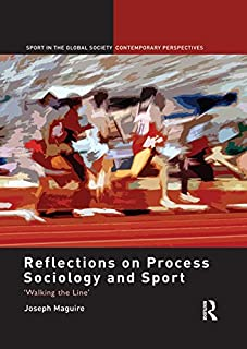 Reflections on Process Sociology and Sport: 'Walking the Line' (Sport in the Global Society – Contemporary Perspectives)