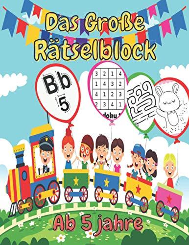 Das Große Rätselblock Ab 5 jahre: Rätselspaß für Kinder ab 5 / Buchstaben und zahlen lernen für Kinder / 60 brettspiele: labyrinthe, punkt zu punkt, sudoku, finde den unterschied ...