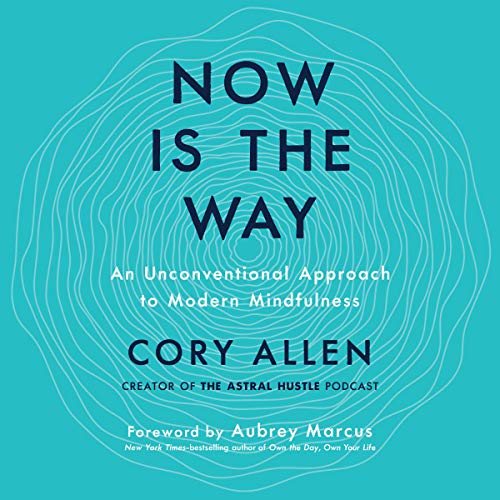 Now Is the Way Audiobook By Cory Allen,                                                                                        Aubrey Marcus cover art
