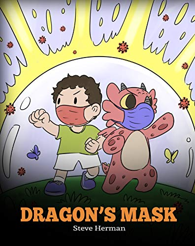Dragon's Mask: A Cute Children's Story to Teach Kids the Importance of Wearing Masks to Help Prevent the Spread of Germs and Viruses. (My Dragon Books Book 38)