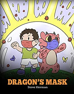Dragon's Mask: A Cute Children's Story to Teach Kids the Importance of Wearing Masks to Help Prevent the Spread of Germs and Viruses. (My Dragon Books Book 38) by [Steve Herman]