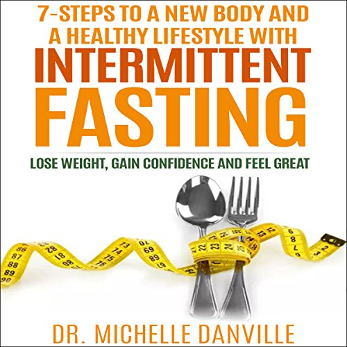 7-Steps to a New Body and a Healthy Lifestyle with Intermittent Fasting audiobook cover art
