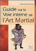 Guide sur la Voie interne de l'Art Martial de Michel Chiambretto