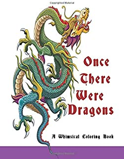 Once There Were Dragons: A Whimsical Coloring Book (Adult Coloring Book Fantasy Series)