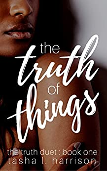 The Truth of Things: The Truth Duet: Book One by [Tasha L. Harrison]