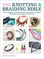 The Knotting & Braiding Bible: The Complete Guide to Creative Knotting including Kumihimo, Macramé, and Plaiting