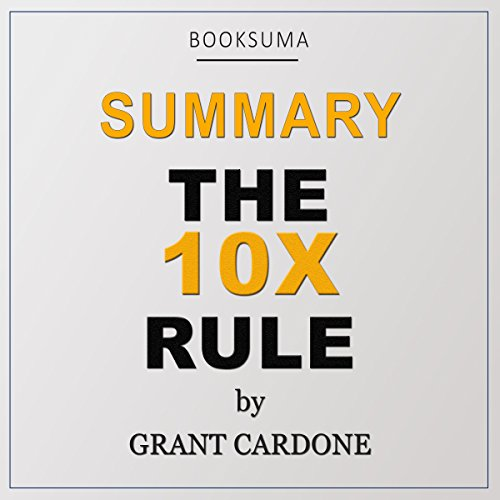 Summary of The 10X Rule by Grant Cardone audiobook cover art