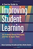 A Concise Guide to Improving Student Learning: Six Evidence-Based Principles and How to Apply Them (Higher Eduction: Teaching & Learning)