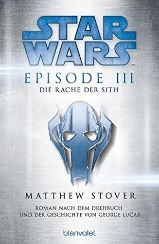Star Wars™ - Episode III - Die Rache der Sith: Roman nach dem Drehbuch und der Geschichte von George Lucas (Filmbücher, Band 3)