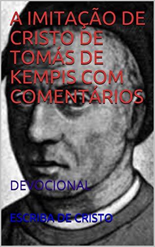 A IMITAÇÃO DE CRISTO DE TOMÁS DE KEMPIS COM COMENTÁRIOS: DEVOCIONAL