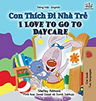 I Love to Go to Daycare (Vietnamese English Bilingual Book for Kids) (Vietnamese English Bilingual Collection)