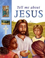 Tell Me about Jesus: the things he did, the things he said, the people who follow him