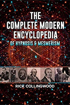 The Complete Modern Encyclopedia of Hypnosis & Mesmerism by [Rick Collingwood]