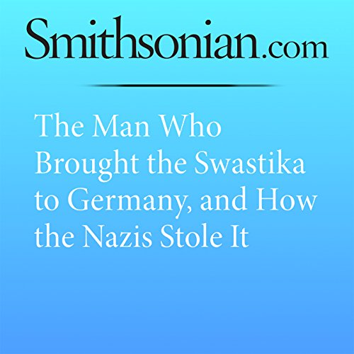 The Man Who Brought the Swastika to Germany, and How the Nazis Stole It audiobook cover art