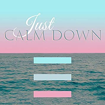 Just Calm Down – Total Relaxation with Deep Rest, Stress Relief