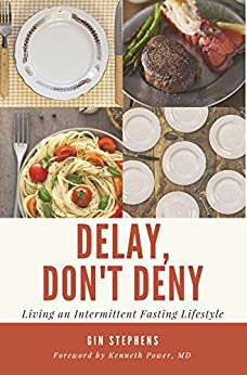 Delay, Don't Deny: Living an Intermittent Fasting Lifestyle by [Gin Stephens, Kenneth Power]