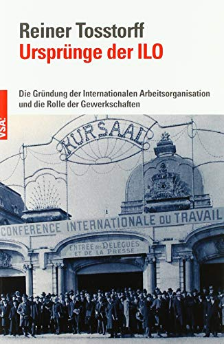 Ursprünge der ILO: Die Gründung der Internationalen Arbeitsorganisation und die Rolle der Gewerkschaften