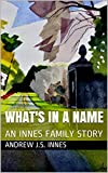 WHAT'S IN A NAME: AN INNES FAMILY STORY (Second Edition)