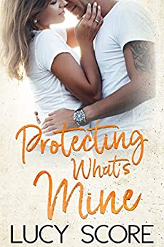 Protecting What's Mine: A Small Town Love Story by [Lucy Score]
