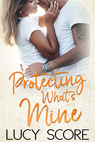 Protecting What's Mine: A Small Town Love Story (Benevolence Book 3) by [Lucy Score]