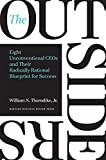 The Outsiders: Eight Unconventional CEOs and Their Radically Rational Blueprint for Success...