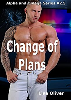 A Change of Plans: A spin off short story from Dancing Around the Cop (Alpha and Omega series Book 6) by [Lisa Oliver]