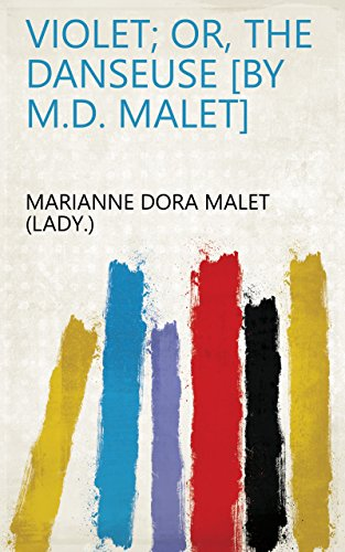 Violet; or, The danseuse [by M.D. Malet] (English Edition)
