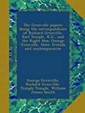 The Grenville papers: being the correspondence of Richard Grenville, Earl Temple, K.G., and the Right Hon: George Grenville, their friends and contemporaries